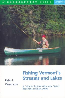 Fishing Vermont's Streams and Lakes: A Guide to the Green Mountain State's Best Trout and Bass Waters