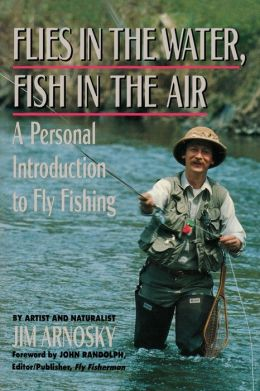 Flies in the Water, Fish in the Air: A Personal Introduction to Fly Fishing