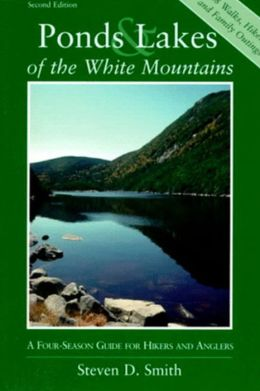 Ponds and Lakes of the White Mountains: A Four Season Guide For Hikers and Anglers