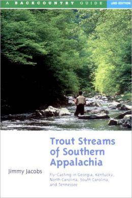Trout Streams of Southern Appalachia: Fly-Casting in Georgia, Kentucky, North Carolina, South Carolina and Tennessee