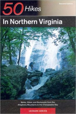 50 Hikes in Northern Virginia: Walks, Hikes and Backpacks from the Allegheny Mountains to the Chesapeake Bay