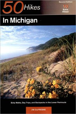 50 Hikes in Michigan; The Best Walks, Hikes, and Backpacks in the Lower Peninsula