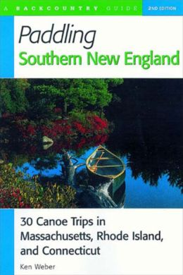 Paddling in Southern New England: 30 Canoe Trips in Massachusetts, Rhode Island and Connecticut