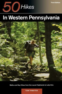50 Hikes in Western Pennsylvania: Walks and Day Hikes from the Laurel Highlands to Lake Erie