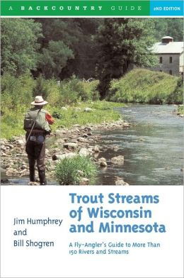 Trout Streams of Wisconsin and Minnesota: An Angler's Guide to More Than 120 Trout Rivers and Streams