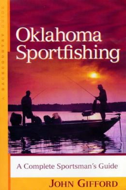 Oklahoma Sportfishing: A Complete Sportsman's Guide