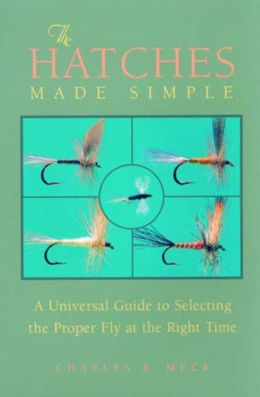 Hatches Made Simple: A Universal Guide to Selecting the Right Fly at the Proper Time