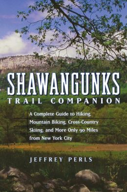 Shawangunks Trail Companion: A Complete Guide to Hiking, Mountain Biking, Cross-Country Skiing, and More Only 90 Miles from New York City