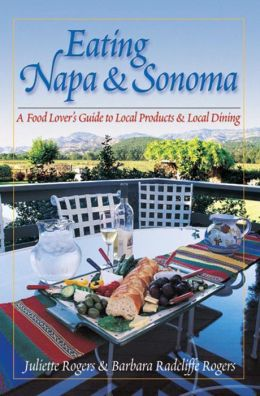 Eating Napa & Sonoma: A Food Lover's Guide to Local Produce & Local Dining