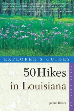 50 Hikes in Louisiana: Walks, Hikes, and Backpacks in the Bayou State