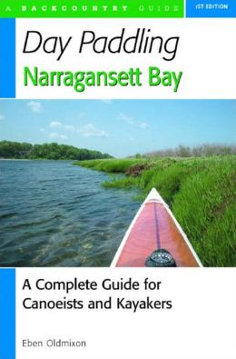 Day Paddling Narragansett Bay (Backcountry Guide): A Complete Guide to the Alongshore Waters for Canoeists and Kayakers