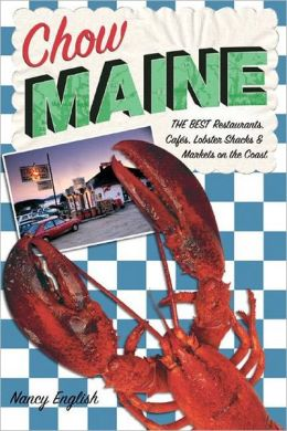 Chow Maine: The Best Restaurants, Cafes, Lobster Shacks and Markets on the Coast