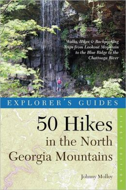 Explorer's Guide 50 Hikes in the North Georgia Mountains: Walks, Hikes & Backpacking Trips from Lookout Mountain to the Blue Ridge to the Chattooga River