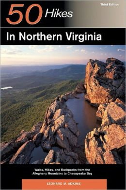 50 Hikes in Northern Virginia: Walks, Hikes, and Backpacks from the Allegheny Mountains to Chesapeake Bay