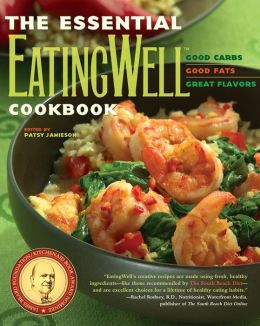 Essential EatingWell Cookbook: Good Carbs, Good Fats, Great Flavors