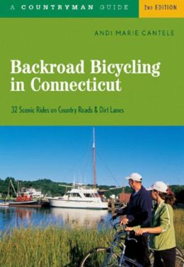 Backroad Bicycling in Connecticut: 32 Scenic Rides on Country Roads & Dirt Lanes, Second Edition