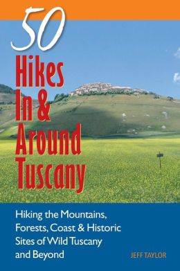 50 Hikes In and Around Tuscany: Hiking the Mountains, Forests, Coast and Historic Sites of Wild Tuscany and Beyond
