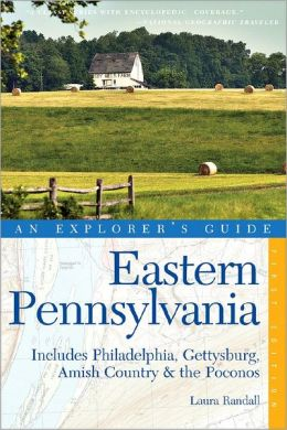 Eastern Pennsylvania: An Explorer's Guide (Includes Philadelphia, Gettysburg, Amish Country and the Poconos)