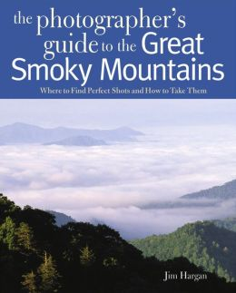 Photographing the Great Smoky Mountains: Where to Find Perfect Shots and How to Take Them