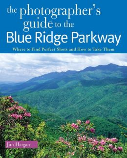 The Photographer's Guide to the Blue Ridge Parkway: Where to Find Perfect Shots and How to Take Them