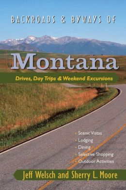 Backroads & Byways of Montana: Drives, Day Trips & Weekend Excursions