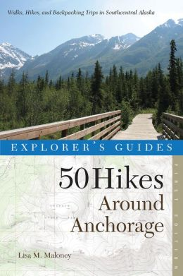 50 Hikes Around Anchorage: Walks, Hikes, and Backpacking Trips in Southcentral Alaska