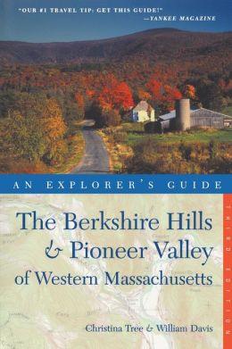 Explorer's Guide The Berkshire Hills & Pioneer Valley of Western Massachusetts