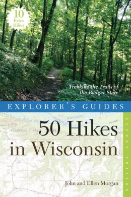Explorer's Guide 50 Hikes in Wisconsin: Trekking the Trails of the Badger State