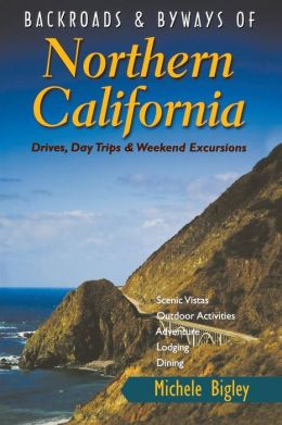 Backroads & Byways of Northern California: Drives, Day Trips and Weekend Excursions