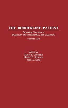 The Borderline Patient: Emerging Concepts in Diagnosis, Psychodynamics and Treatment