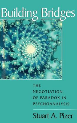 Building Bridges: The Negotiation of Paradox in Psychoanalysis