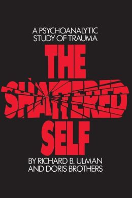 The Shattered Self: A Psychoanalytic Study of Trauma