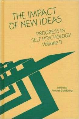 Progress in Self Psychology, V. 11: The Impact of New Ideas