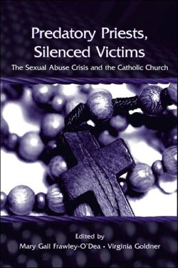 Predatory Priests, Silenced Victims: The Sexual Abuse Crisis and the Catholic Church