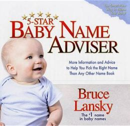 5-Star Baby Name Advisor: More Information and Advice to Help You Pick the Right Name Than Any Other Name Book
