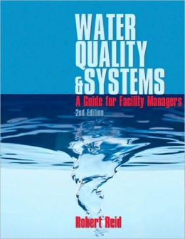 Water Quality & Systems: A Guide for Facility Managers, 2nd ed