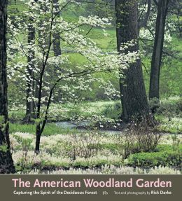 The American Woodland Garden: Capturing the Spirit of the Deciduous Forest