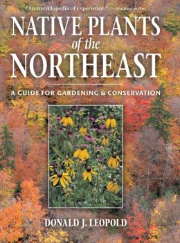 Native Plants of the Northeast: A Guide for Gardening & Conservation