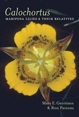Calochortus: Mariposa Lilies & Their Relatives