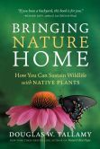 Book Cover Image. Title: Bringing Nature Home:  How You Can Sustain Wildlife with Native Plants, Updated and Expanded, Author: Douglas W. Tallamy