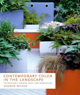 Contemporary Color in the Landscape: Top Designers * Inspiring Ideas * New Combinations