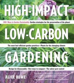 High-Impact, Low-Carbon Gardening: 1001 Ways Garden Sustainably
