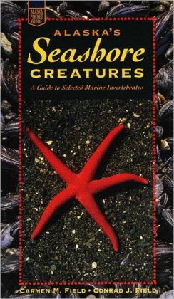 Alaska's Seashore Creatures: A Guide to Selected Marine Invertebrates