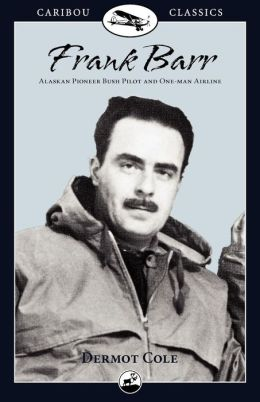 Frank Barr: Bush Pilot in Alaska and the Yukon