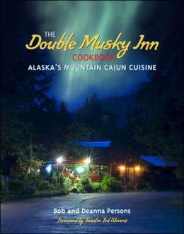 Double Musky Inn Cookbook: Alaska's Mountain Cajun Cuisine