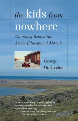 The Kids from Nowhere: The Story Behind the Arctic Educational Miracle