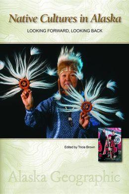 Native Cultures in Alaska: Looking Forward, Looking Back