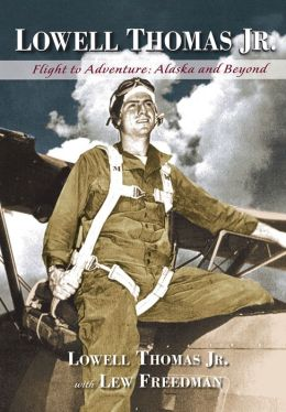 Lowell Thomas Jr.: Flight to Adventure, Alaska and Beyond (PagePerfect NOOK Book)