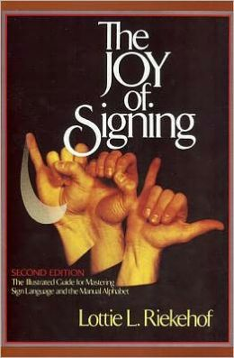 Joy of Signing: The Illustrated Guide for Mastering Sign Language and the Manual Alphabet