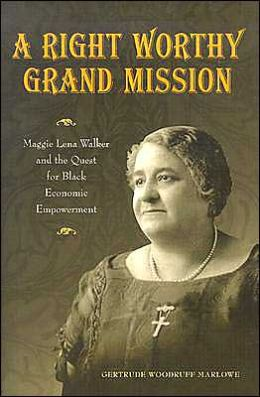 Right Worthy Grand Mission: Maggie Lena Walker and the Quest for Black Economic Empowerment